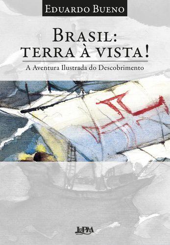BRASIL: TERRA A VISTA! A AVENTURA ILUSTRADA DO DESCOBRIMENTO