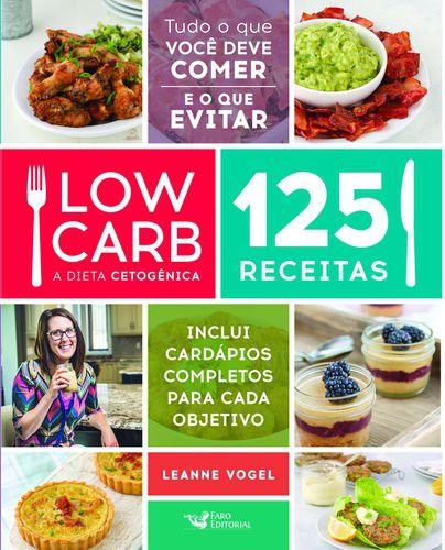 LOW CARB - A DIETA CETOGÊNICA 125 RECEITAS