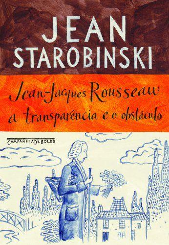 JEAN-JACQUES ROUSSEAU - A TRANSPARENCIA E O OBSTACULO
