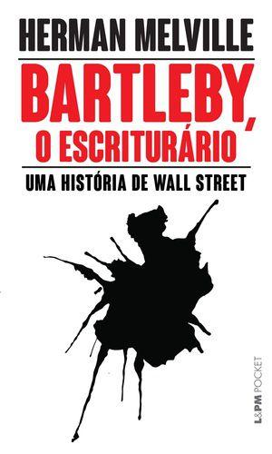 BARTLEBY. O ESCRITURARIO UMA HISTORIA DE WALL STREET - 337