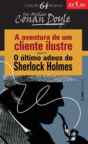 A AVENTURA DE UM CLIENTE ILUSTRE SEGUIDO DE - O ULTIMO ADEUS DE SHERLOCK HOLMES