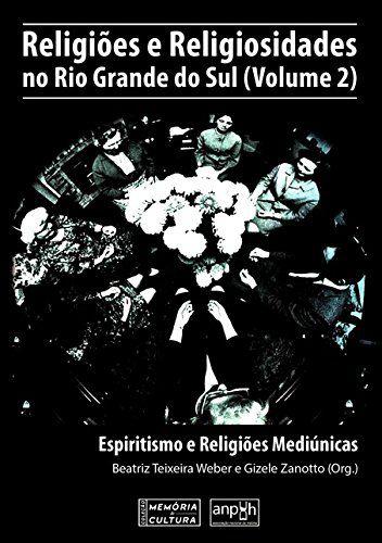 RELIGIOES E RELIGIOSIDADES NO RIO GRANDE DO SUL VOL. 2
