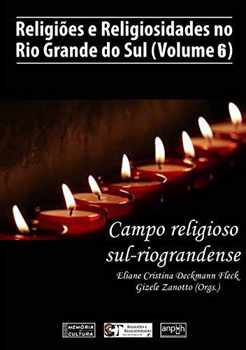 RELIGIÕES E RELIGIOSIDADES NO RIO GRANDE DO SUL - VOL. 6