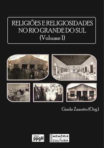 RELIGIOES E RELIGIOSIDADES NO RIO GRANDE DO SUL VOL. 1