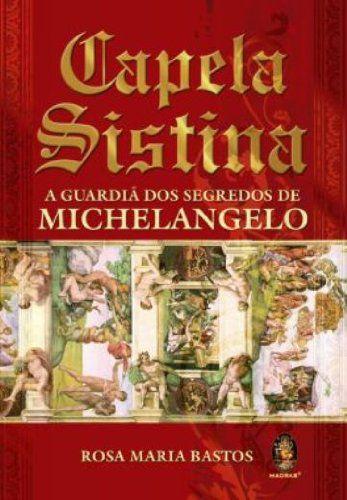 CAPELA SISTINA A GUARDIÃ DOS SEGREDOS DE MICHELANGELO