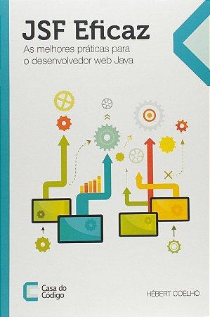 JFS Eficaz. As Melhores Práticas Para o Desenvolvedor Web Java