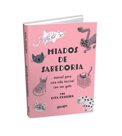 Miados de Sabedoria: manual para uma vida incrível com seu gato