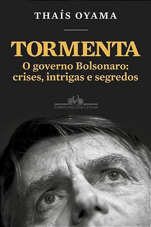 TORMENTA - O GOVERNO BOLSONARO