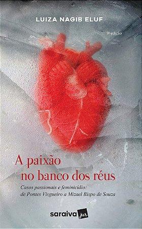 A PAIXAO NO BANCO DOS REUS - CASOS PASSIONAIS E FEMINICIO