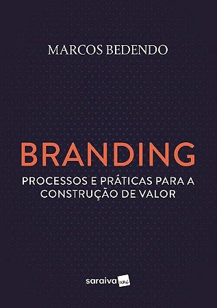 BRANDING - PROCESSOS E PRATICAS PARA A CONSTRUCAO DE VALOR