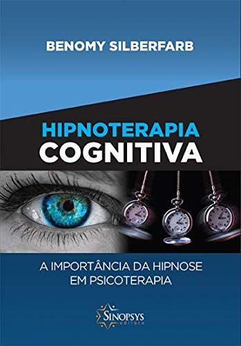 HIPNOTERAPIA COGNITIVA - A IMPORTANCIA DA HIPNOSE EM PSICOTE