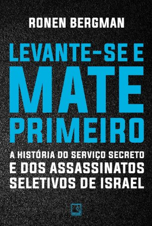 LEVANTE-SE E MATE PRIMEIRO - A HISTORIA DO SERVICO E DOS ASSASSINATOS DE ISRAEL