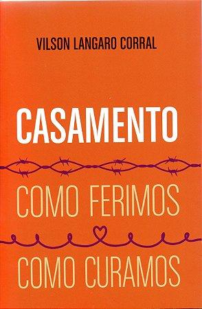CASAMENTO - COMO FERIMOS COMO CURAMOS
