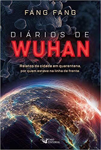 DIARIOS DE WUHAN - RELATOS DA CIDADE EM QUARENTENA, POR QUEM ESTEVE NA LINHA DE FRENTE