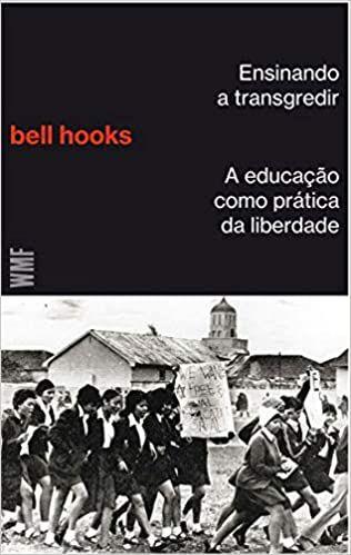 ENSINANDO A TRANSGREDIR - A EDUCACAO COMO PRATICA DA LIBERDADE