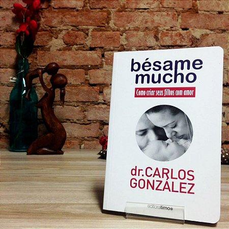 Livro Bésame Mucho - Dr Carlos Gonzáles
