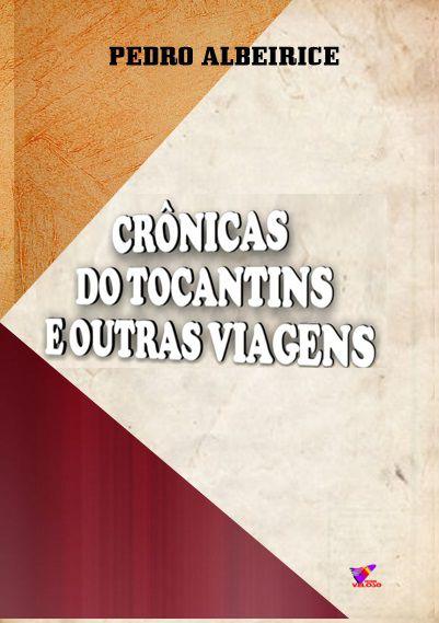 Crônicas do Tocantins e Outras Viagens - Pedro Albeirice da Rocha
