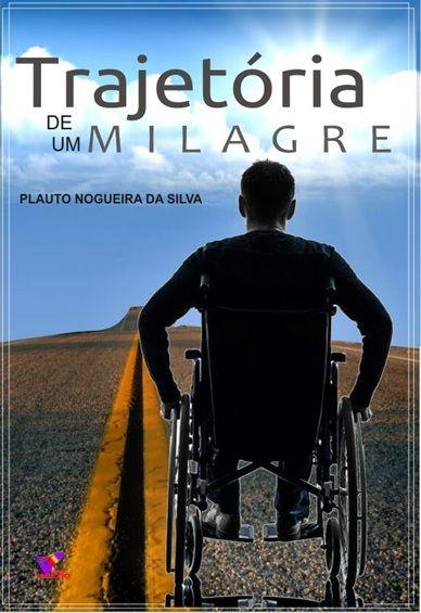 TRAJETÓRIA DE UM MILAGRE - Plauto Nogueira da Silva
