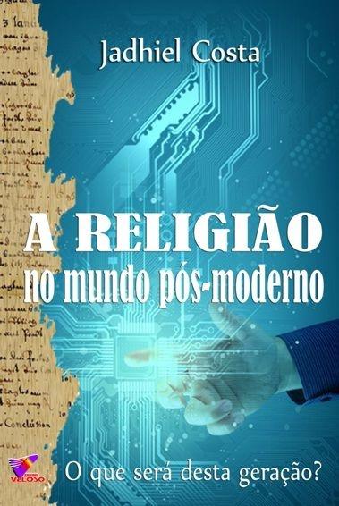 A RELIGIÃO NO MUNDO POS-MODERNO - Jadhiel Costa