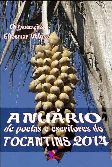 Anuário de Poetas e Escritores do Tocantins - 2014 - Autores Diversos - Org. Eliosmar Veloso