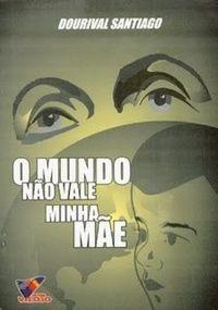 O MUNDO NÃO VALE MINHA MÃE - Dourival Santiago