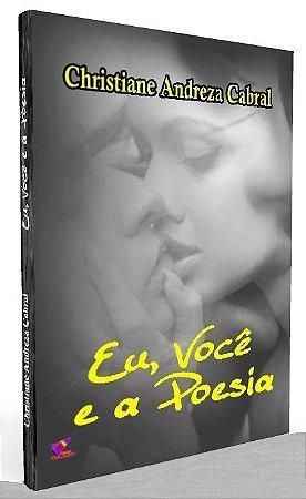 Eu, Você e a Poesia - Christiane Andreza Cabral