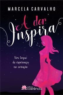 A Dor Inspira - Marcela Carvalho