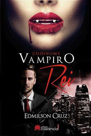Codinome Vampiro Rei - Edmilson Cruz