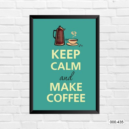 Quadro - Keep Calm And Make Coffe