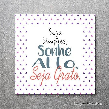 """Quadro Decorativo Frases """"Seja Simples, Sonhe Alto, Seja Grato"""""""