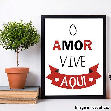 """Quadro Decorativo Frases """"O Amor Vive Aqui"""""""