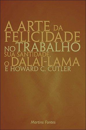 A ARTE DA FELICIDADE NO TRABALHO