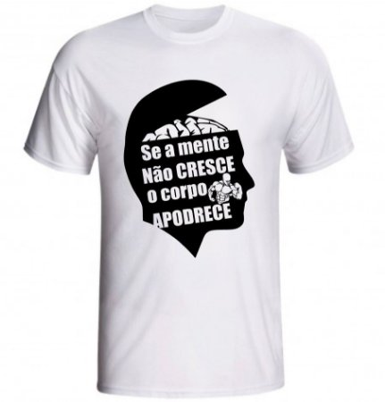 Camiseta Se a mente não cresce o corpo apodrece
