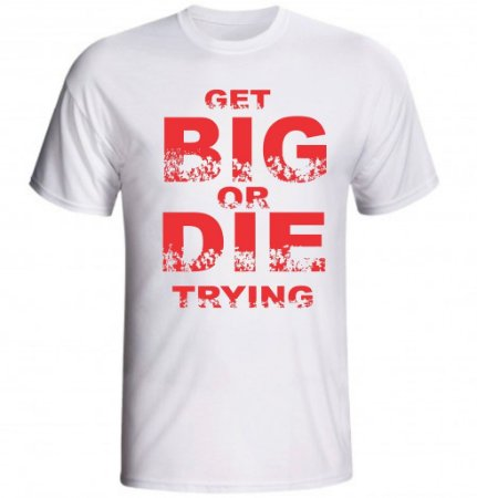 Camiseta Get Big or Die Trying