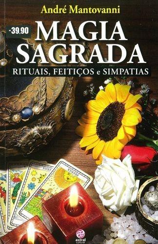 MAGIA SAGRADA - RITUAIS, FEITIÇOS E SIMPATIAS 1 - LIVRO