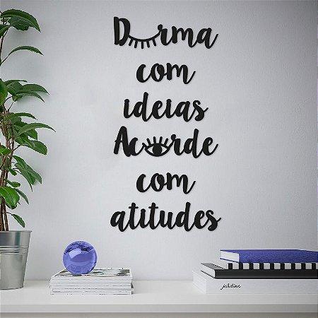 Frase - Durma com ideias, Acorde com atitude