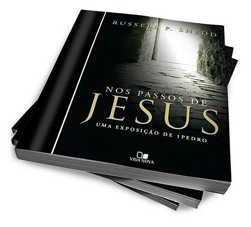 NOS PASSOS DE JESUS — RUSSELL P. SHEDD — UMA EXPOSIÇÃO DE 1 PEDRO