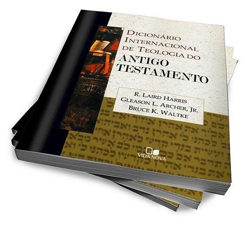 DICIONÁRIO INTERNACIONAL DE TEOLOGIA DO ANTIGO TESTAMENTO — R. LAIRD HARRIS, GLEASON L. ARCHER, BRUCE K. WALTKER