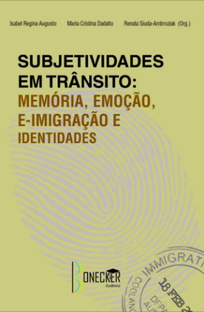 Subjetividades em trânsito: memória, emoção, e-imigração e identidades