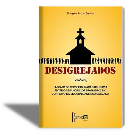 Desigrejados: um caso de reconfiguração religiosa entre os evangélicos brasileiros no contexto da modernidade radicalizada