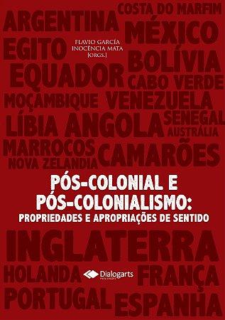 Pós-colonial e pós-colonialismo: propriedades e apropriações de sentido.