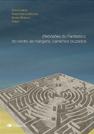 (Re)Visões do Fantástico: do centro às margens; caminhos cruzados