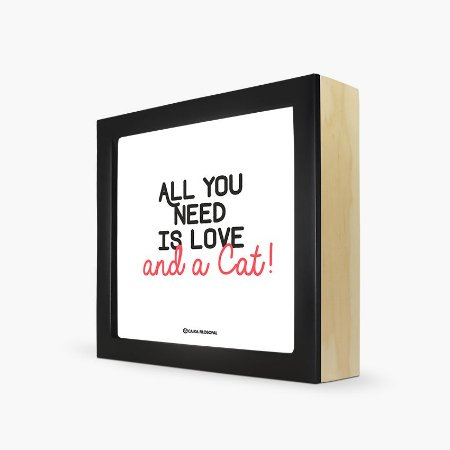 """Quadro """"All you need is love and a Cat!"""" 17 x 17 x 4cm"""