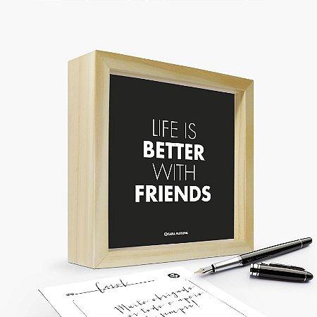 "Quadro Cartão ""Life is better with friends"" 17 x 17 x 4cm"