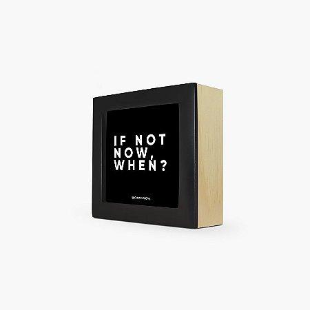 "Quadro ""If not now, when?"" 12 x 12 x 4cm"