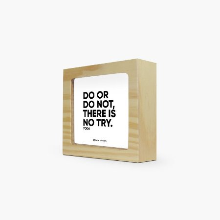 "Quadro "" Do or do not, there is no try"" 12 x 12 x 4cm"
