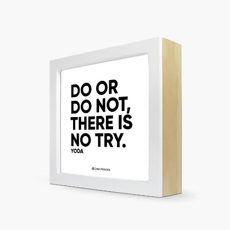 """Quadro """" Do or do not, there is no try"""" 17 x 17 x 4cm"""