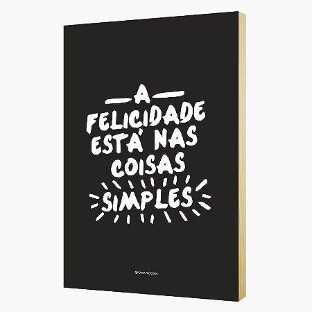 """Quadro Pôster """" A felicidade está nas coisas simples"""""""