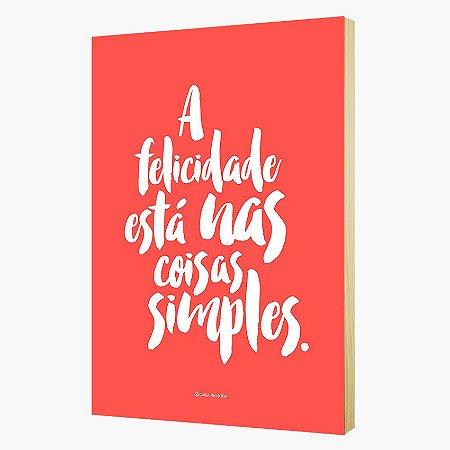 """Quadro Pôster """" A felicidade está nas coisas simples."""""""