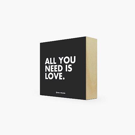 "Quadro Bloco "" All you need is love."" 12 x 12 x 4cm"